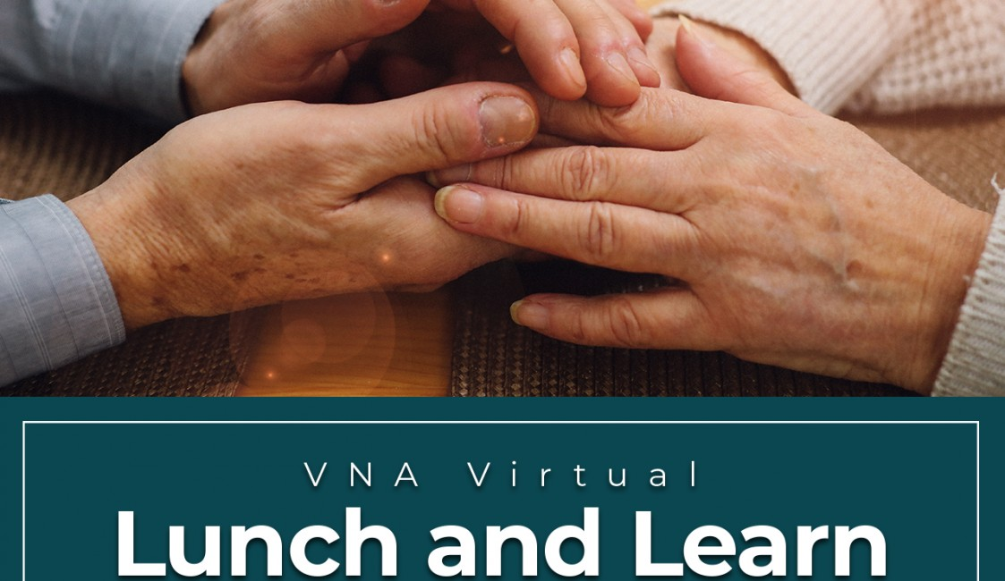 The Future of Hospice and Palliative Care – VNA Lunch & Learn Event